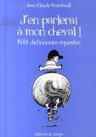 Couverture du livre « J'en parlerais à mon cheval ; petit dictionnaire équestre » de Jean-Claude Raimbault aux éditions Editions Du Temps