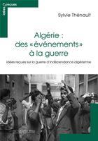 Couverture du livre « Algérie : des évènements à la guerre ; idées reçues sur le conflit franco-algérien » de Sylvie Thenault aux éditions Le Cavalier Bleu
