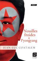 Couverture du livre « Nouilles froides à Pyongyang » de Jean-Luc Coatalem aux éditions Editions De La Loupe