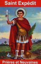 Couverture du livre « Saint Expédit ; prières et neuvaines » de Bernard Andre aux éditions Exclusif
