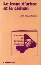 Couverture du livre « Tronc D'Arbre Et Le Caiman Carnets De Brousse Maliens » de Guy Belloncle aux éditions L'harmattan