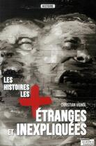 Couverture du livre « Les histoires les plus étranges et inexpliquées » de Christian Vignol aux éditions La Boite A Pandore