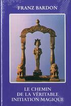 Couverture du livre « Le chemin de la véritable initiation magique » de Franz Bardon aux éditions Moryason