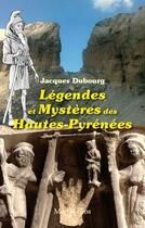 Couverture du livre « Légendes et mystères dans les Hautes-Pyrénées » de Jacques Dubourg aux éditions Monhelios