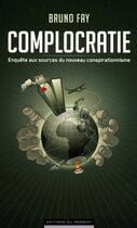 Couverture du livre « Complocratie ; enquête aux sources du nouveau conspirationnisme » de Bruno Fay aux éditions Editions Du Moment
