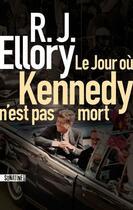 Couverture du livre « Le jour où Kennedy n'est pas mort » de Roger Jon Ellory aux éditions Sonatine