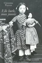 Couverture du livre « Elle hurle, nous jouons » de Christine Payeux aux éditions Escampette