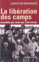 Couverture du livre « La liberation des camps racontee par ceux qui l'ont vecue » de Christian Bernadac aux éditions France-empire