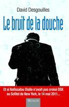 Couverture du livre « Le bruit de la douche » de David Desgouilles aux éditions Michalon
