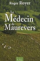 Couverture du livre « Le médecin de Maurevers » de Roger Royer aux éditions De Boree