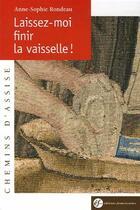 Couverture du livre « Laissez-moi finir la vaisselle ! » de Anne-Sophie Rondeau aux éditions Franciscaines