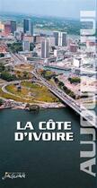 Couverture du livre « La Côte d'Ivoire aujourd'hui » de Collectif aux éditions Jaguar