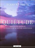 Couverture du livre « Quietude - paroles de serenite, a l'ecoute de sa nature essentielle - livre audio » de Eckhart Tolle aux éditions Ada