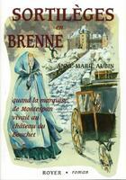 Couverture du livre « Sortilèges en Brenne ; quand la marquise de Montespan vivait au château du Bouchet » de Anne-Marie Aubin aux éditions Royer