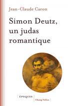Couverture du livre « Simon Deutz, un judas romantique » de Jean-Claude Caron aux éditions Champ Vallon