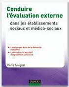 Couverture du livre « Conduire l'évaluation externe ; dans les établissements sociaux et médico-sociaux » de Pierre Savignat aux éditions Dunod