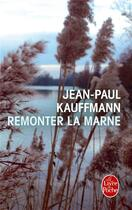 Couverture du livre « Remonter la Marne » de Jean-Paul Kauffmann aux éditions Lgf