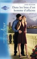 Couverture du livre « Dans les bras d'un homme d'affaires » de Anne Mather aux éditions Harlequin