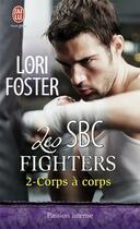 Couverture du livre « Les SBC fighters t.2 ; corps à corps » de Lori Foster aux éditions J'ai Lu