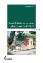 Couverture du livre « Les clefs de la maison d'Albassa en Galilée » de Nabil Naaman aux éditions Societe Des Ecrivains