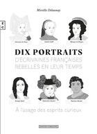 Couverture du livre « Dix portraits d'écrivaines françaises rebelles en leur temps à l'usage des esprits curieux » de Mireille Delaunay aux éditions Complicites