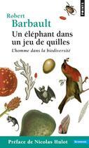 Couverture du livre « Un éléphant dans un jeu de quilles ; l'homme dans la biodiversité » de Robert Barbault aux éditions Points