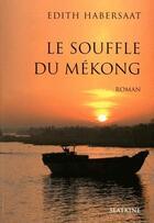 Couverture du livre « Le souffle du Mékong » de Edith Habersaat aux éditions Slatkine