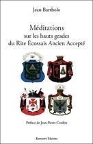 Couverture du livre « Méditations sur les hauts grades du rite écossais ancien et accepté » de Jean Bartholo aux éditions Teletes