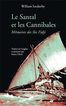 Couverture du livre « Le santal et les cannibales ; mémoires des îles Fidji » de William Lockerby aux éditions Anacharsis