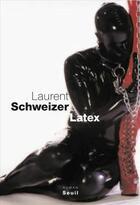 Couverture du livre « Latex » de Laurent Schweizer aux éditions Seuil