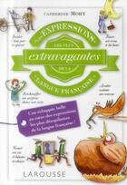 Couverture du livre « Les expressions les plus extravagantes de la langue française » de Catherine Mory aux éditions Larousse