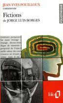 Couverture du livre « Fictions de jorge luis borges (essai et dossier) » de Jean-Yves Pouilloux aux éditions Gallimard