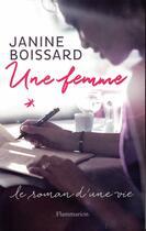 Couverture du livre « Une femme ; le roman d'une vie » de Janine Boissard aux éditions Flammarion