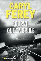 Couverture du livre « Pourvu que ça brûle » de Caryl Ferey aux éditions Albin Michel