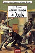 Couverture du livre « Les grandes affaires criminelles du Doubs » de Jean-Michel Bessette aux éditions De Boree