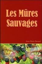 Couverture du livre « Les mûres sauvages » de Jean-Marie Durand aux éditions Clc Editions