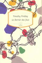 Couverture du livre « Le dernier des fous » de Timotyhy Findley aux éditions Motifs