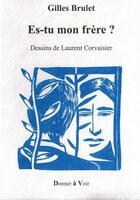 Couverture du livre « Es-tu mon frère ? » de Laurent Corvaisier et Gilles Brulet aux éditions Donner A Voir