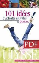 Couverture du livre « 101 idées d'activités estivales au Québec ! » de Collectif aux éditions Ulysse