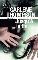 Couverture du livre « Jusqu'à la fin » de Carlene Thompson aux éditions Gallimard