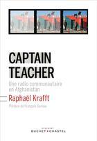 Couverture du livre « Captain teacher ; une radio communautaire en Afghanistan » de Raphael Krafft aux éditions Buchet Chastel