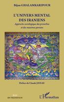 Couverture du livre « L'univers mental des Iraniens ; approche sociologique des proverbes et des maximes persans » de Bijan Ghalamkaripour aux éditions L'harmattan