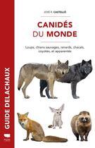 Couverture du livre « Canidés du monde ; loups, chiens sauvages, renards, chacals, coyotes, et apparentés » de Jose R. Castello aux éditions Delachaux & Niestle