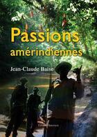 Couverture du livre « Passions amérindiennes » de Jean-Claude Baise aux éditions Benevent