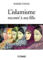 Couverture du livre « L'islamisme raconté à ma fille » de Hamid Zanaz aux éditions Tatamis