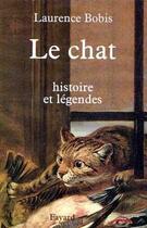 Couverture du livre « Le chat - histoire et legendes » de Laurence Bobis aux éditions Fayard