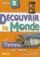 Couverture du livre « Le temps qui passe; cycle 2 ; découvrir le monde » de Eric Battut et Daniel Bensimhon aux éditions Mdi