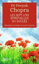 Couverture du livre « Les sept lois spirituelles du succes - demandez le bonheur et vous le recevrez » de Deepak Chopra aux éditions J'ai Lu