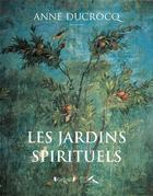 Couverture du livre « Jardins spirituels » de Anne Ducrocq aux éditions Grund