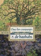 Couverture du livre « Chez les creuseurs de baobabs ; voyage au pays de Za » de Griotte et Cyrille Cornu aux éditions Elytis